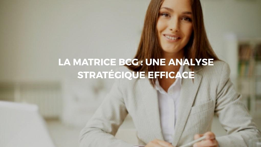 Comment et pourquoi utiliser la matrice BCG?